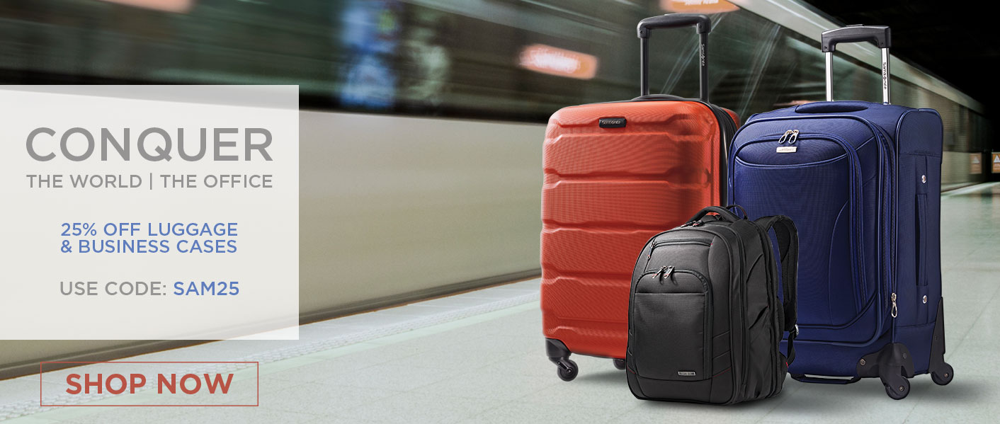 For a Limited Time Only - 25% Off Luggage and Business Cases. Use promo Code: SAM25.