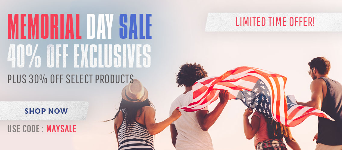 Limited Time offer - Memorial Day Sale. 40% off Exclusive products and 30% off Select other products. Use Promo Code: MAYSALE. Shop Now.