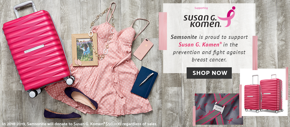 Samsonite is proud to support the Susan G. Komen foundation in the prevention and fight against cancer. IN 2018-2019 Samsonite will donate to Susan G. Komen $50,000 regardless of sales. Click here to be more than pink!